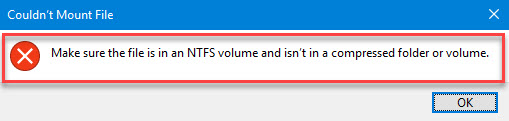 Couldn't Mount File.Make sure the file is in an NTFS volume and isn't in a compressed folder or volume.