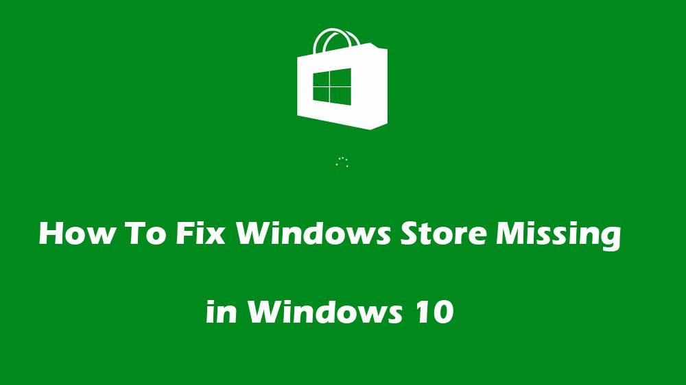 Windows 10 Store Missing