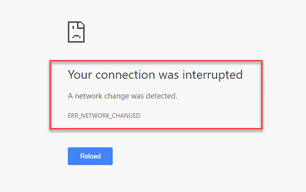 Your connection was interrupted, A network change was detected, ERR_NETWORK_CHANGED